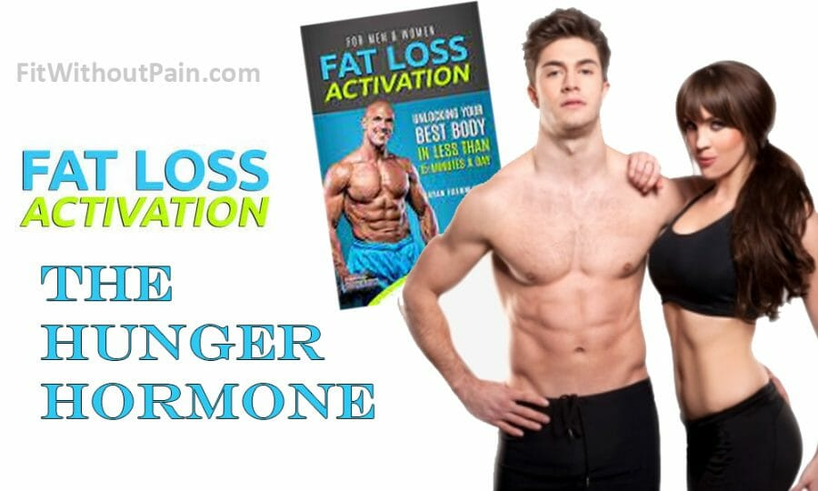 Fat Loss Activation The Hunger Hormone