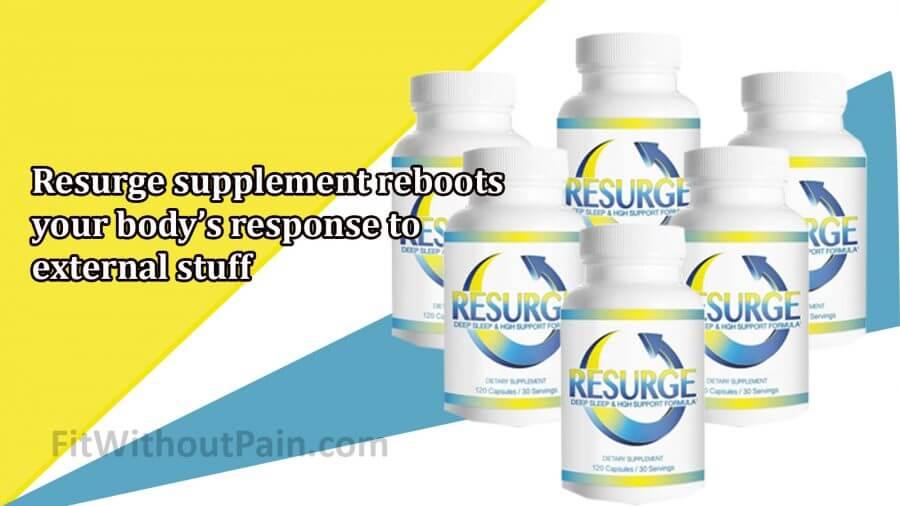 Resurge Reboots your body's Response External Stuff