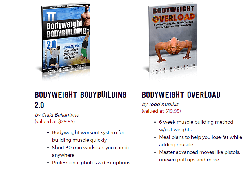 The bodyweight bodybuilding 2.0 and bodyweight overload are e-books which helps to learn about workout system.