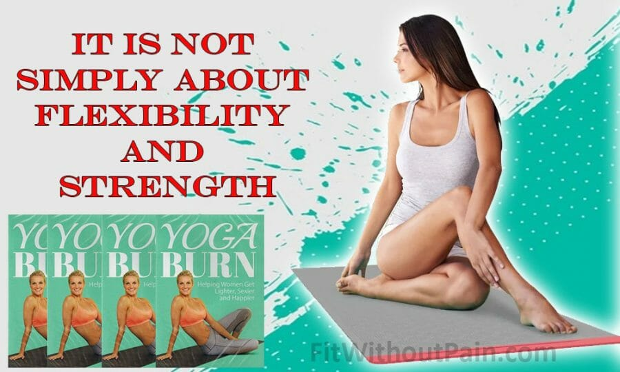 Yoga Burn It Is Not Simply About Flexibility And Strength